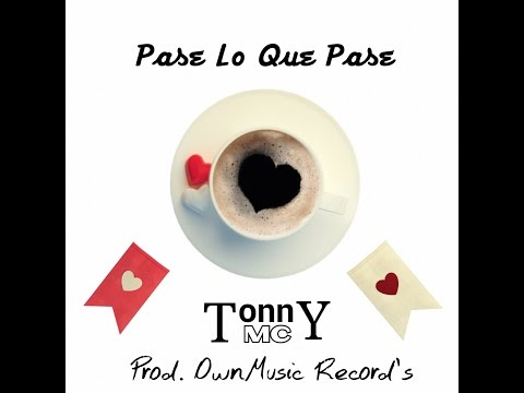 Pase Lo Que Pase (Letra) - Tonny Mc (Prod. OwnMusic Record´s)