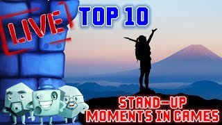 Top 10 Stand Up Moments in Games