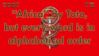 """Africa"" by Toto but every word is in alphabetical order Video"