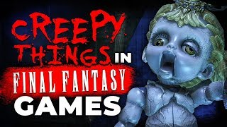 Creepy Things We Found In The Final Fantasy Games