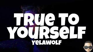 Yelawolf - True To Yourself (Lyrics) feat. Bones Owens