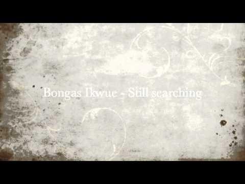 Bongas Ikwue - Still searching