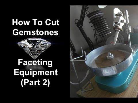How To Cut Gemstones - Faceting Equipment (Part 2)