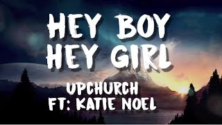 Ryan Upchurch & Katie Noel - Hey Boy, Hey Girl Lyrics