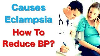 How To Reduce BP During Pregnancy and What are the Causes Eclampsia?