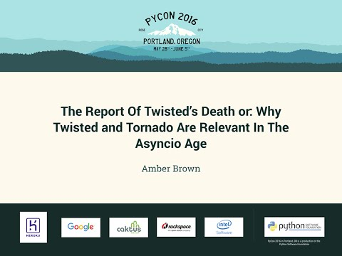 The Report Of Twisted's Death or: Why Twisted and Tornado Are Relevant In The Asyncio Age