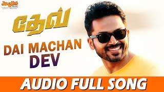 dai-machan-dev-full-song-dev-tamil-karthi-rakulpreet-harris-jayaraj