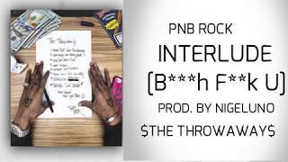 PnB Rock - Interlude [B***h F**k U] (The Throwaway$)
