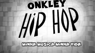 Onkley Hip Hop - minha musica minha vida