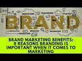 Brand Marketing Benefits: 8 Reasons branding is important when it comes to Marketing 😎