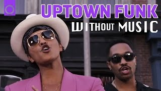 #WITHOUTMUSIC / Uptown Funk - Mark Ronson ft. Bruno Mars