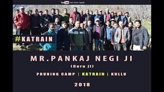 2018 | Mr. Pankaj Negi ji | Pruning Camp | KATRAIN | KULLU |  Lets Grow Apple