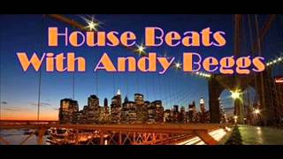 HOUSE BEATS WITH ANDY BEGGS FEB 24TH 2014