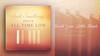 """Break Your Little Heart (All Time Low)"" - Piano cover by Joel Sandberg"