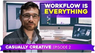 Workflow Is Everything | CASUALLY CREATIVE