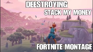 DEESTROYING STACK MY MONEY FORTNITE MONTAGE