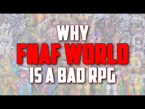 WHY FNAF World is *CURRENTLY* a Bad RPG