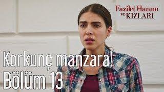 Fazilet Hanım ve Kızları 13. Bölüm - Korkunç Manzara!