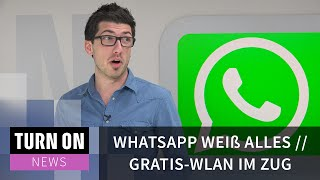 Whatsapp weiß alles // Gratis-WLAN im Zug - TURN ON News - 4K