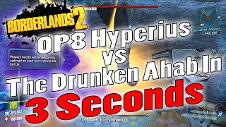 Borderlands 2 | OP8 Hyperius vs The Drunken Ahab In 3 Seconds