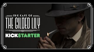 The Case of the Gilded Lily - Kickstarter Video!