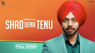 Descarca Shad Dena Tenu - Satbir Aujla (Full Song)