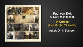 [7.75 MB] Hands On In Between - Paul van Dyk - In Circles (Alex M.O.R.P.H Remix)