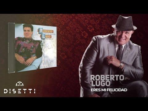6. Eres Mi Felicidad - Roberto Lugo [Salsa Romantica] + Letra