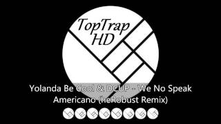 Yolanda Be Cool & DCUP - We No Speak Americano (heRobust Remix)