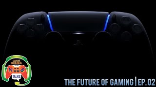 The Future of Gaming | Noob Talks Ep. 02