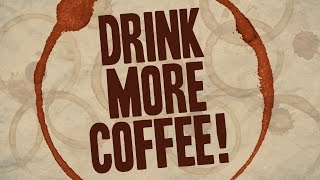 Why You Should Drink More Coffee