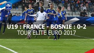 U19, Tour Elite Euro 2017 : France-Bosnie : 0-2, le résumé
