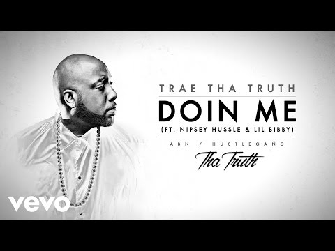 Trae Tha Truth - Doin Me (Audio) ft. Nipsey Hussle, Lil Bibby