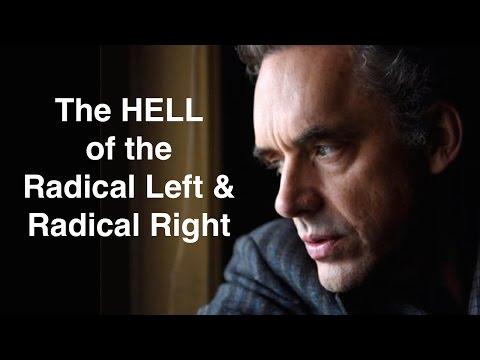 Avoiding the HELL of the Radical Left & Radical Right - Jordan Peterson