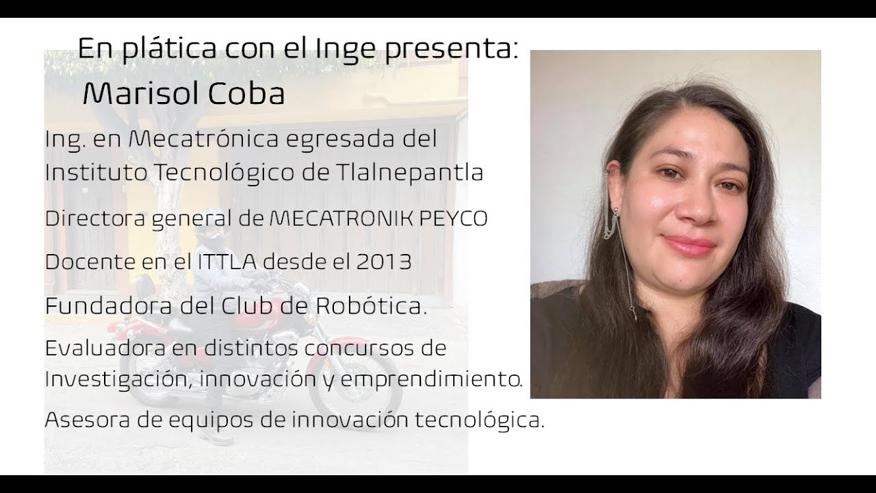 En plática con el Inge presenta: Marisol Coba Ingeniera en Mecatrónica