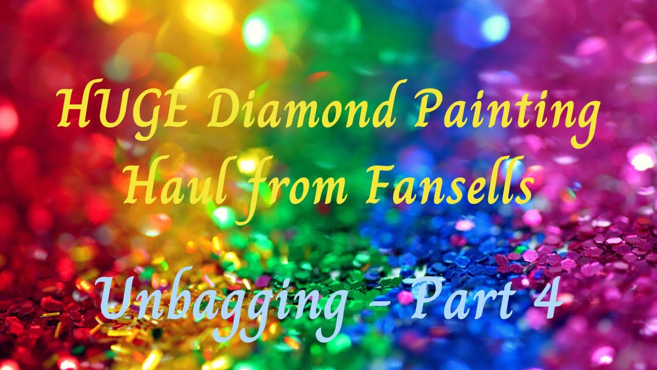 Huge Diamond Painting Haul from Fansells - Part 4