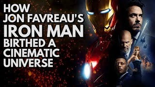 How Jon Favreau's Iron Man Birthed A Cinematic Universe | Video Essay