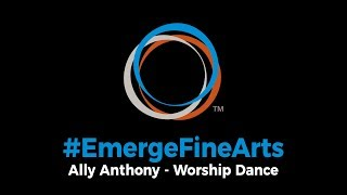 #EmergeFineArts | Worship Dance Solo - Ally Anthony (2019 Districts)