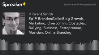 Ep19-BrandonGaille:Blog Growth, Marketing, Overcoming Obstacles, Bullying, Business, Entrepreneur, M