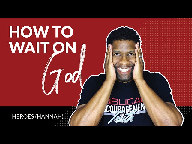 How to Wait on God When God Won't Give You What You Want | HEROES (HANNAH)