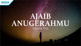 Download lagu Ajaib AnugerahMu - Gloria Trio (with lyric)