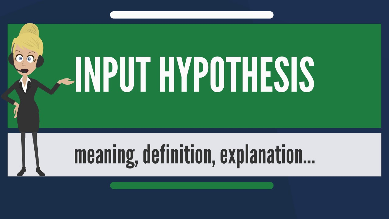 The Input Hypothesis: Definition and Criticism