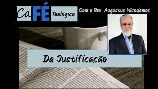 CAFÉ TEOLÓGICO - CFW XI - DA JUSTIFICAÇÃO COM O REV. AUGUSTUS NICODEMUS