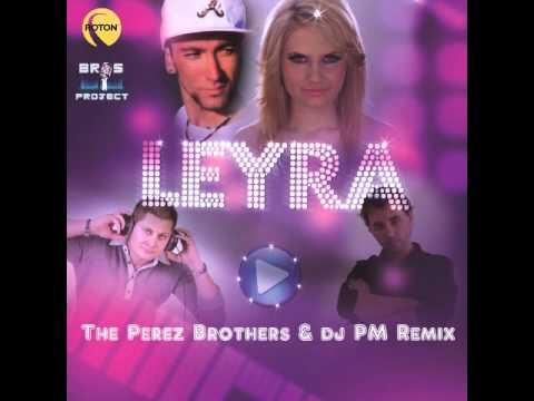 Bros Project -- Leyra (The Perez Brothers & dj PM Remix) (Official Release) TETA