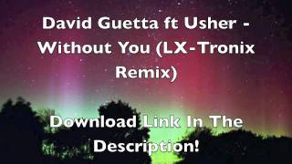 [HD] David Guetta ft Usher - Without You (LX-Tronix Remix) [FREE DOWNLOAD LINK]