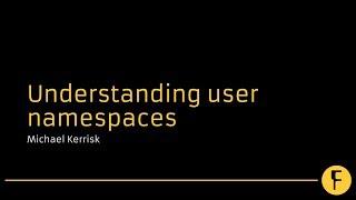 Understanding user namespaces - Michael Kerrisk