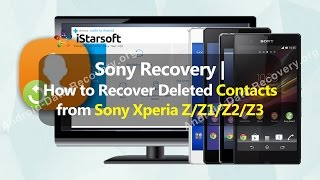 Sony Recovery   How to Recover Deleted Contacts from Sony Xperia Z/Z1/Z2/Z3