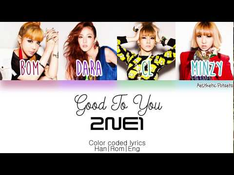 2NE1 - Good To You (Han|Rom|Eng) [Color coded] Lyrics