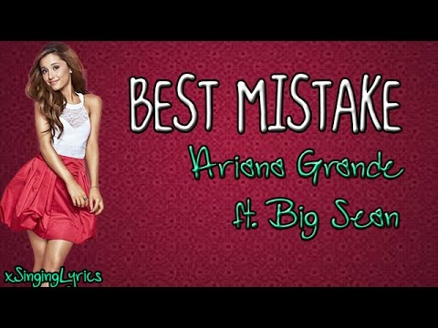 Ariana Grande ft. Big Sean - Best Mistake [Lyrics]
