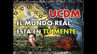 139- UN CURSO DE MILAGROS: EL MUNDO REAL ESTÁ EN TU MENTE